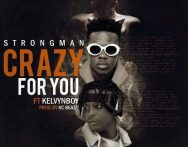 Strongman – Crazy For You ft. Kelvyn Boy (Prod by Kc Beatz)