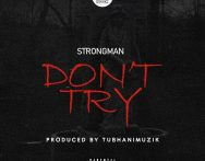 Strongman – Don't Try (Medikal Diss) (Prod. by Tubhani Muzik)