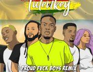 Tulenkey – Proud Fvck Boys (Remix) Ft. Kubolor x Shaker x Sister Derby x RJZ