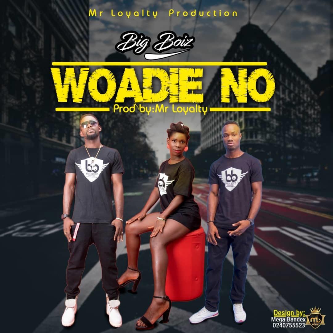 Big Boiz – Woadie No (Prod. By Mr Loyalty)
