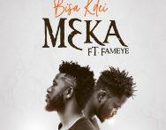 Bisa Kdei – Meka ft. Fameye (Prod. by Popping Beatz)
