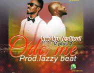 Kwaku Festival  - Odo Me Ft. Plus 2 (Prod. By Lazzy Beat)