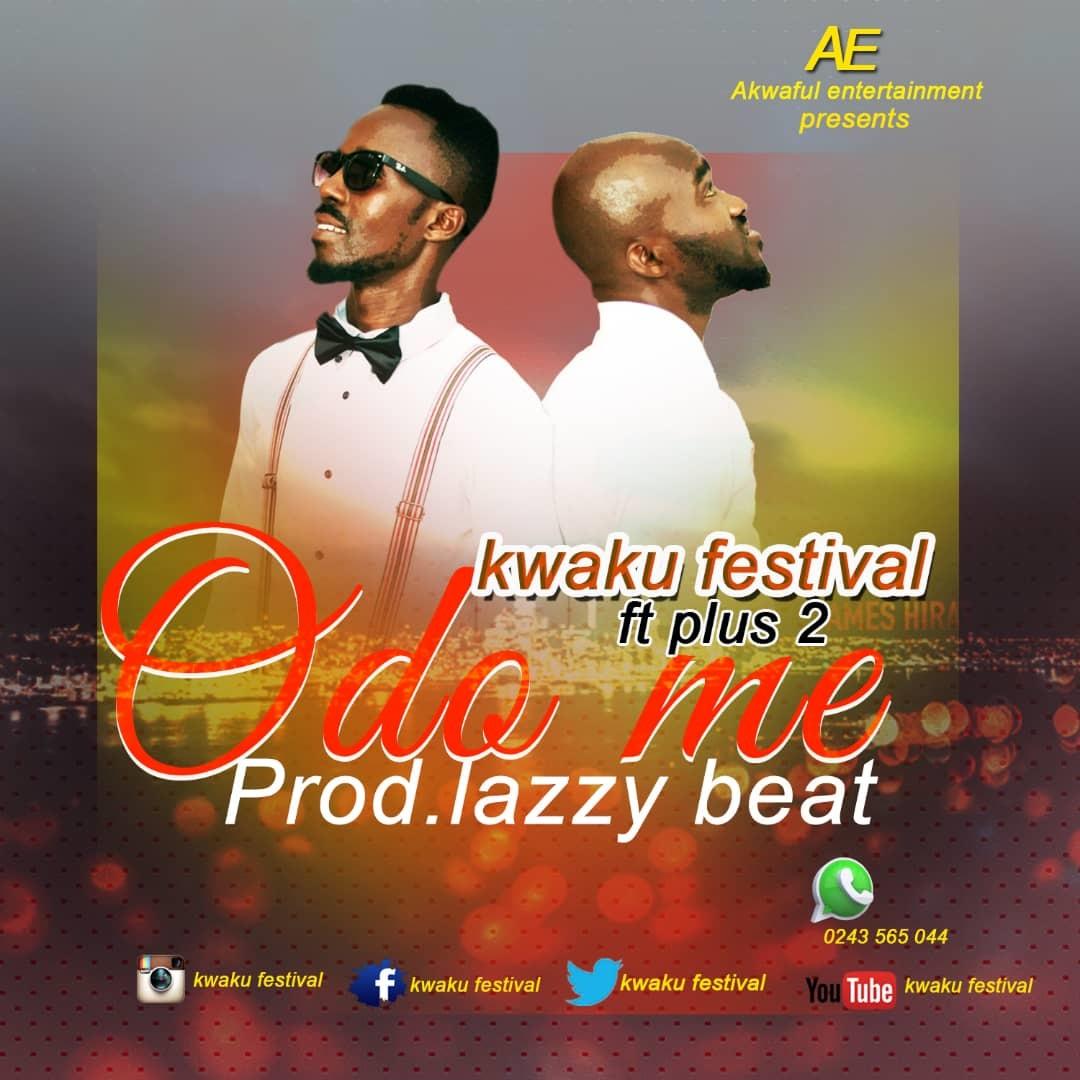 Kwaku Festival  – Odo Me Ft. Plus 2 (Prod. By Lazzy Beat)
