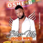 Oshe B – Bless Me (Good Wife) (Prod By Possigee)