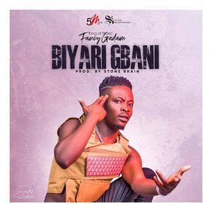 Fancy Gadam – Biyari Gbani (Prod by Stone B)