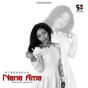 Strongman – Nana Ama (Prod by Tubhani Muzik)