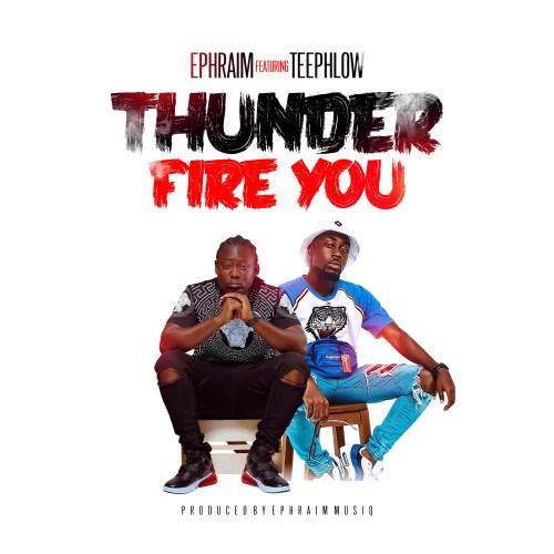 Ephraim – Thunder Fire You ft. Teephlow (Prod by Ephraim)