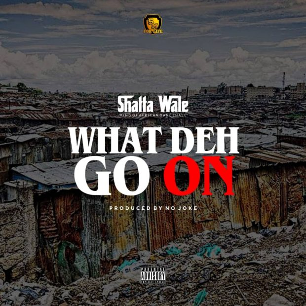 Shatta Wale – What Deh Go On (Prod by No Joke)