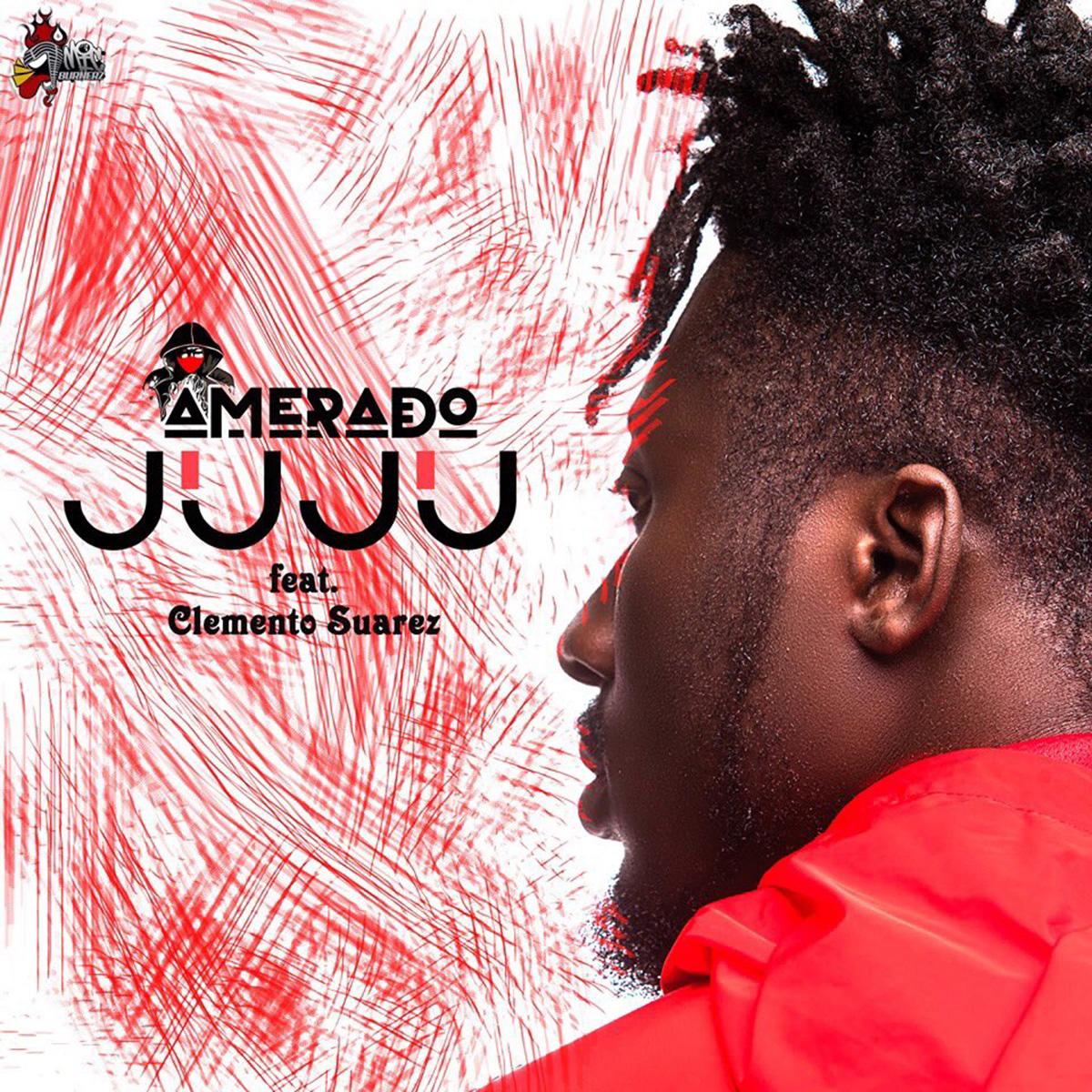 Amerado – Juju ft. Clemento Suarez