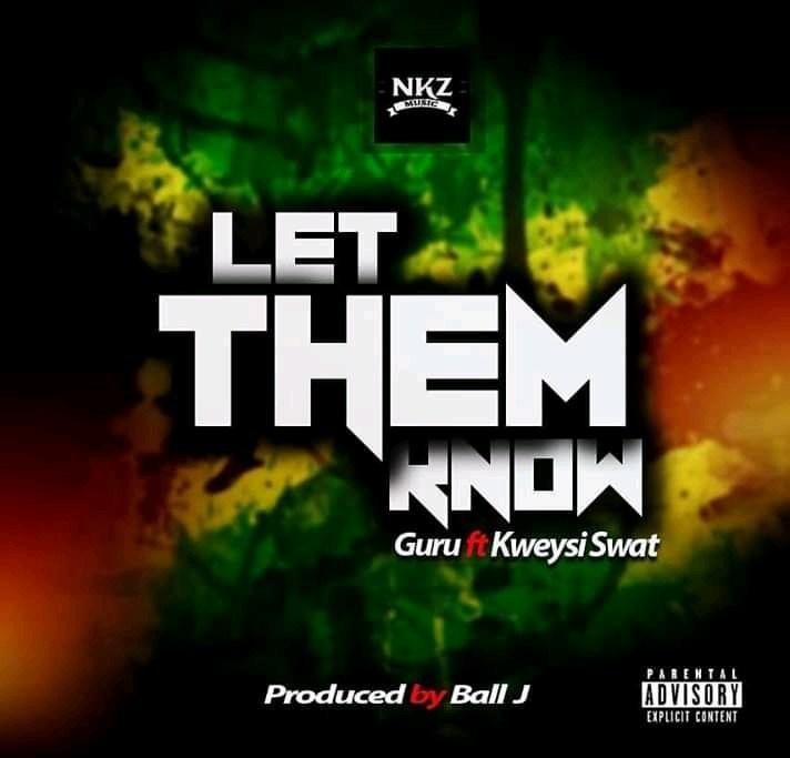 Download Guru – Let Them Know ft  Kweysi Swat (Prod  by Ball J