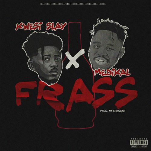 Kwesi Slay – Frass Feat. Medikal (Prod. by Chensee beatz)