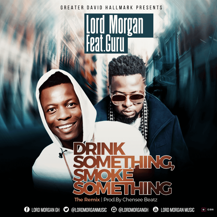 Lord Morgan Ft Guru – Drink Something Smoke Something (Remix) (Prod By Chensee)