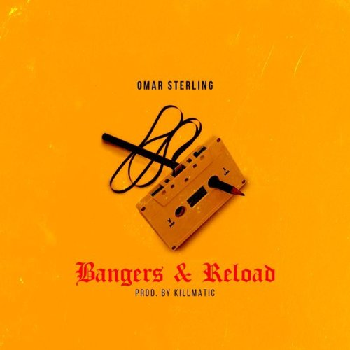 Omar Sterling – Bangers & Reload (Prod by Killmatic)