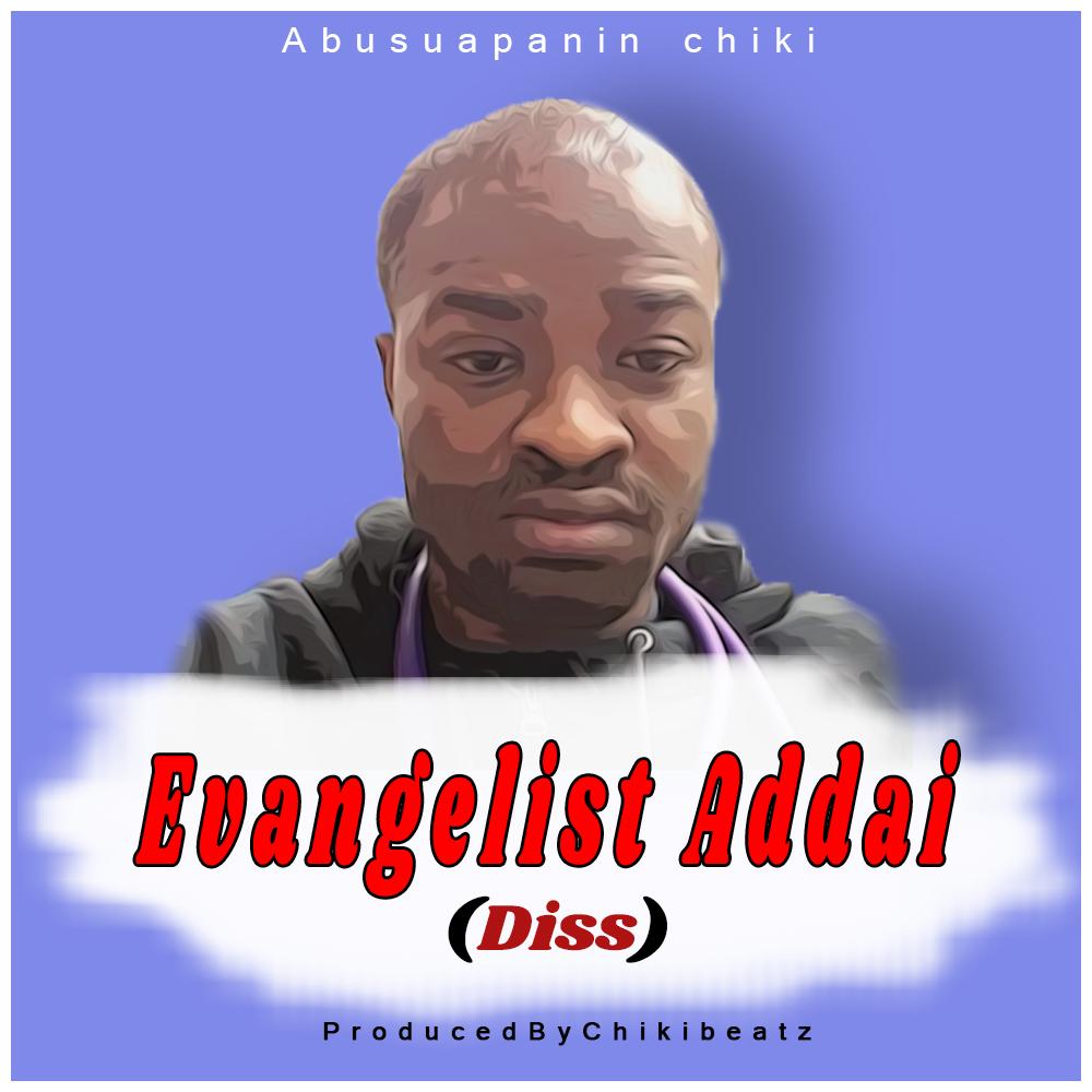 Abusuapanin Chiki – Evangelist Addai Diss (Prod.By Chiki Beatz)