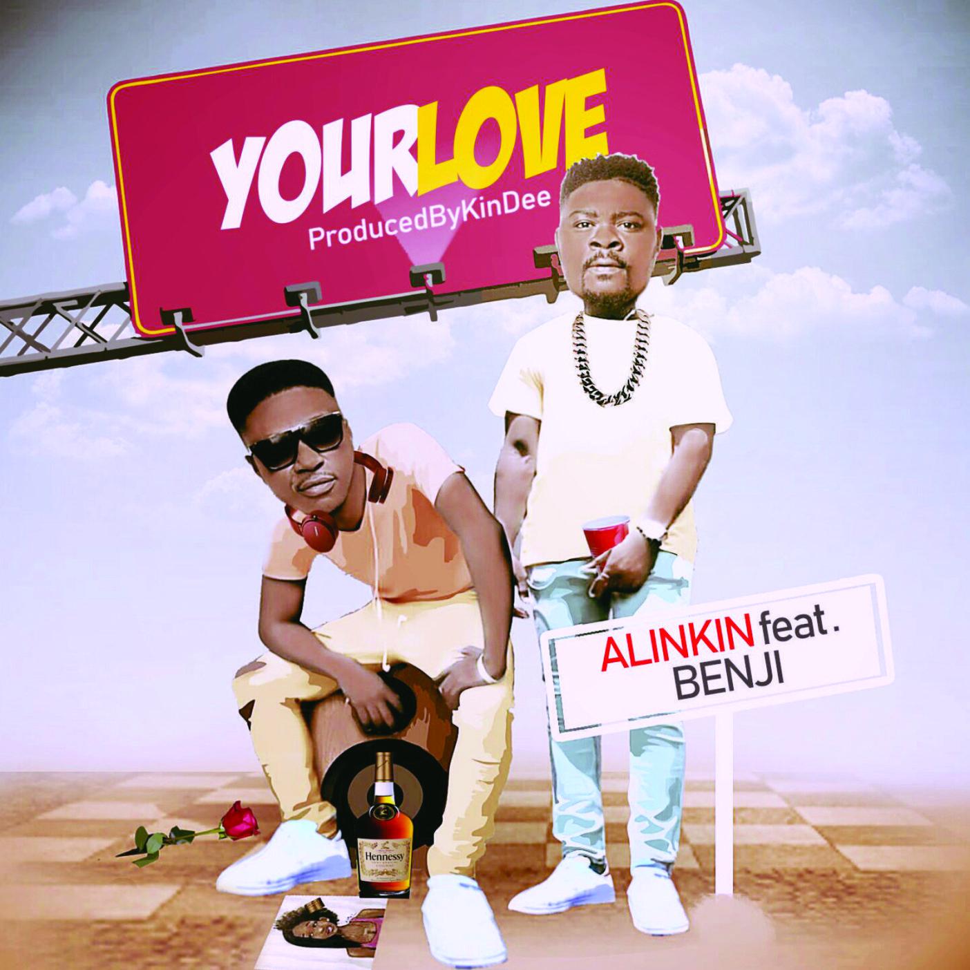 Alinkin ft Benji – Your Love (prod by Kin Dee)