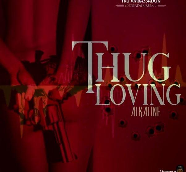 Alkaline – Thug Loving (Prod. By Tru Ambassador)