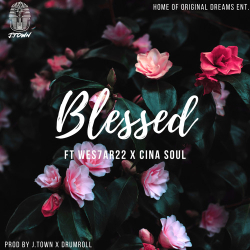 J Town ft. Wes7ar22 & Cina Soul – Blessed