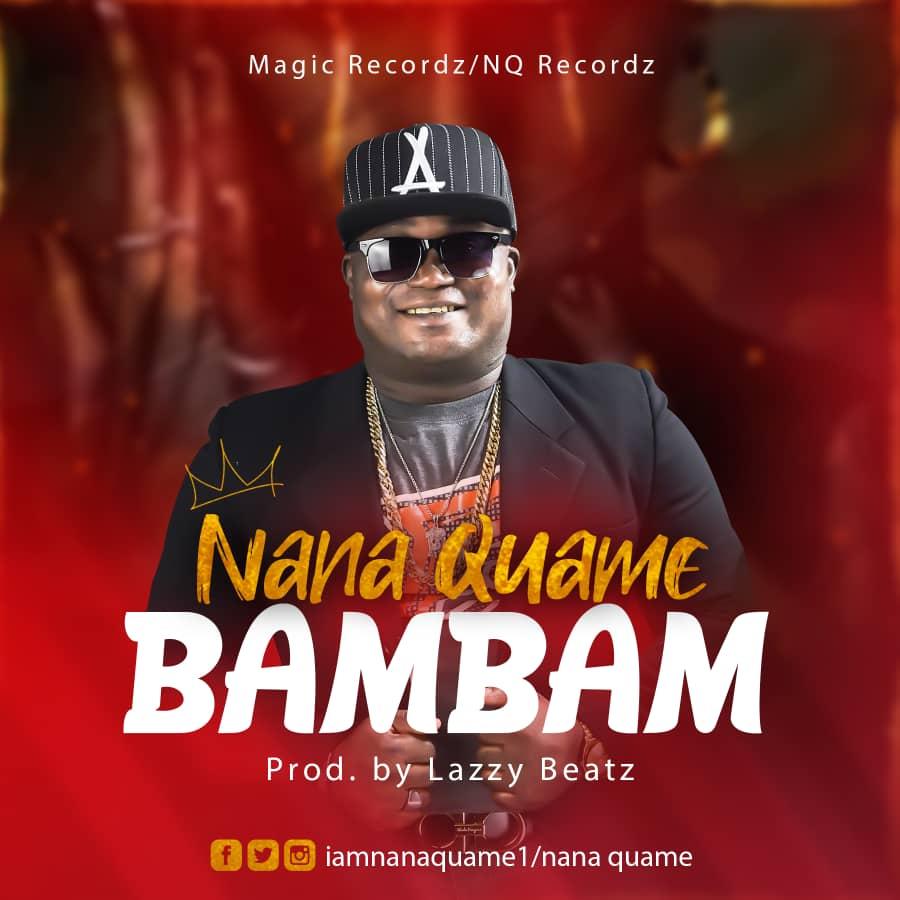 Nana Quame – Bambam (Prod. By Lazzy Beatz)