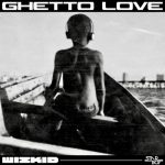 Wizkid – Ghetto Love (Prod. by Killertunes)
