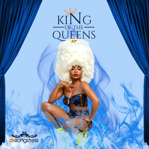 Ak Songstress - King Of The Queens (Full EP)