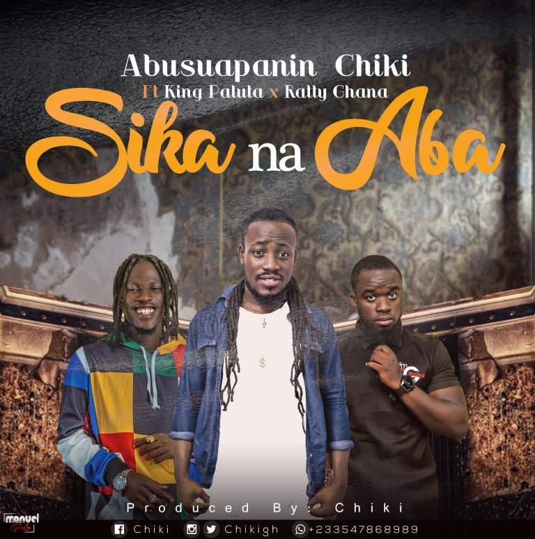 Chiki Africa (Chiki Cherrkerr) – Sika Na Aba (Feat. Ratty Gh x King Paluta)