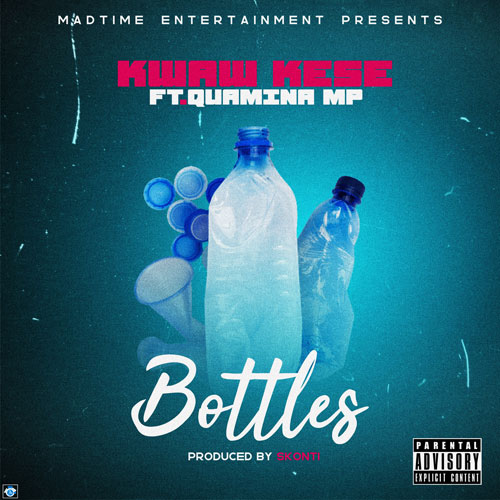 Kwaw Kese – Bottles ft. Quamina Mp (Prod By Skonti)