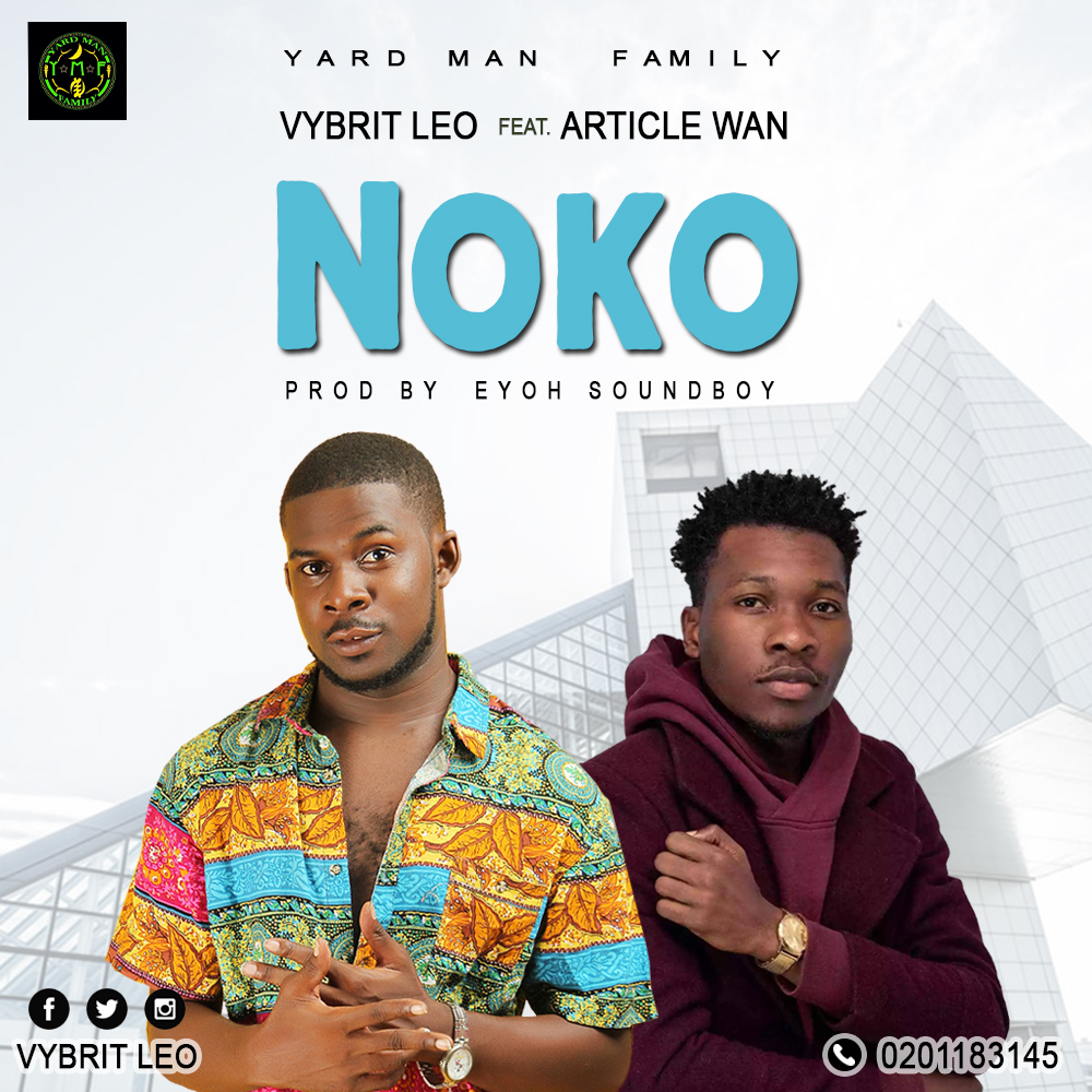 Vybrit Leo – NoKo ft. Article Wan (Prod.by Eyoh Soundboy)