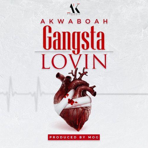 Akwaboah – Gangsta Lovin (Prod. My MOG Beatz)