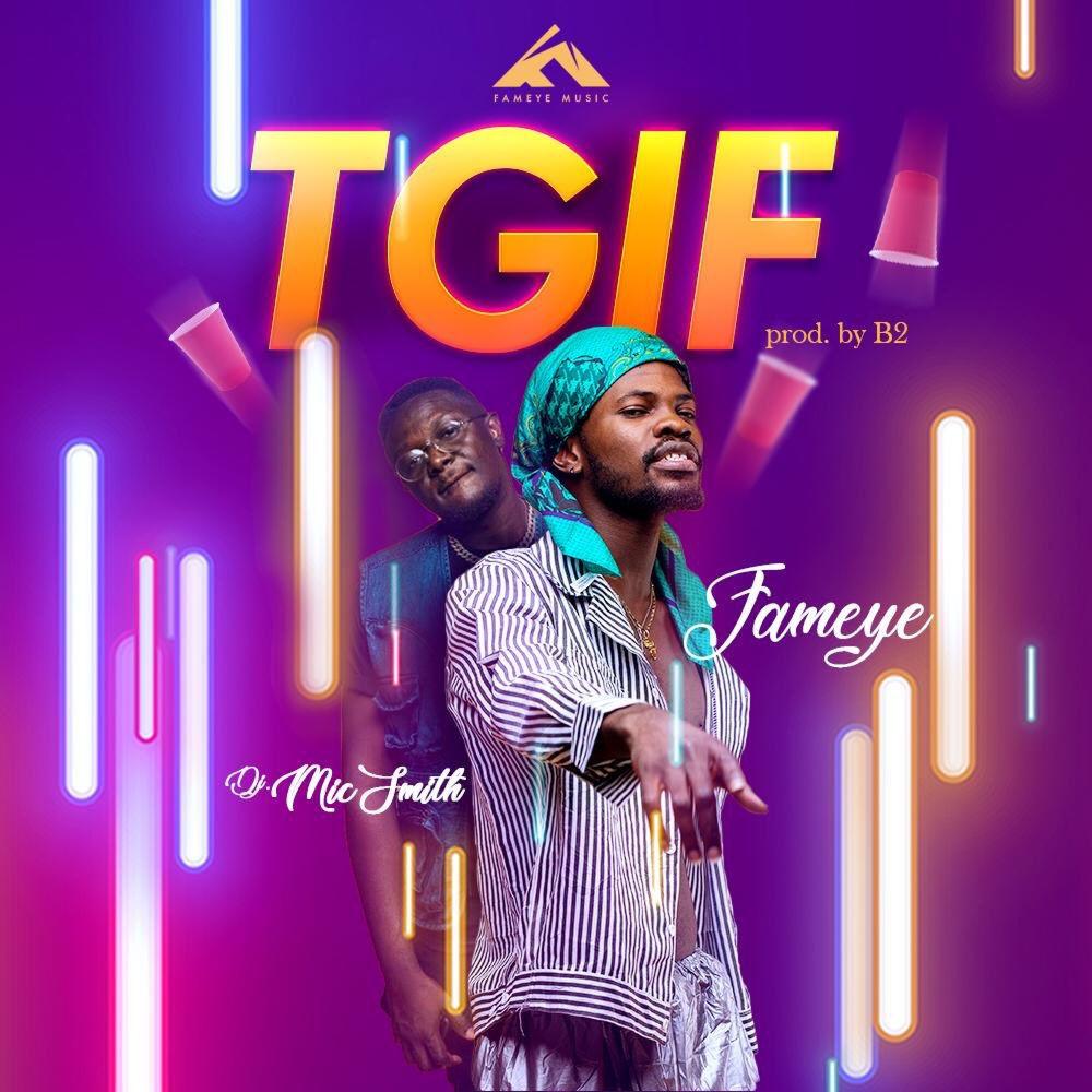 Fameye – Thank God Is Friday (TGIF) ft. DJ MicSmith (Prod by B2)