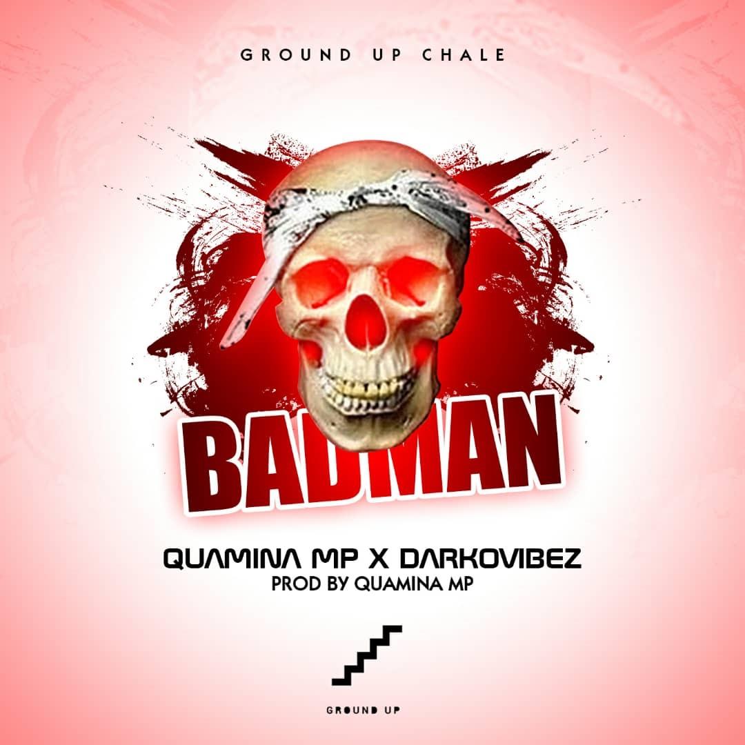 Quamina Mp – Bad Man ft. Darkovibes (Prod By Quamina Mp)