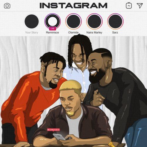 Reminisce – Instagram ft. Olamide, Naira Marley & Sarz