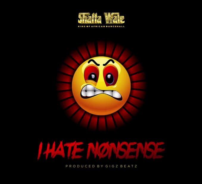 Shatta wale – I Hate Nonsense (Prod by Gigzbeatz)