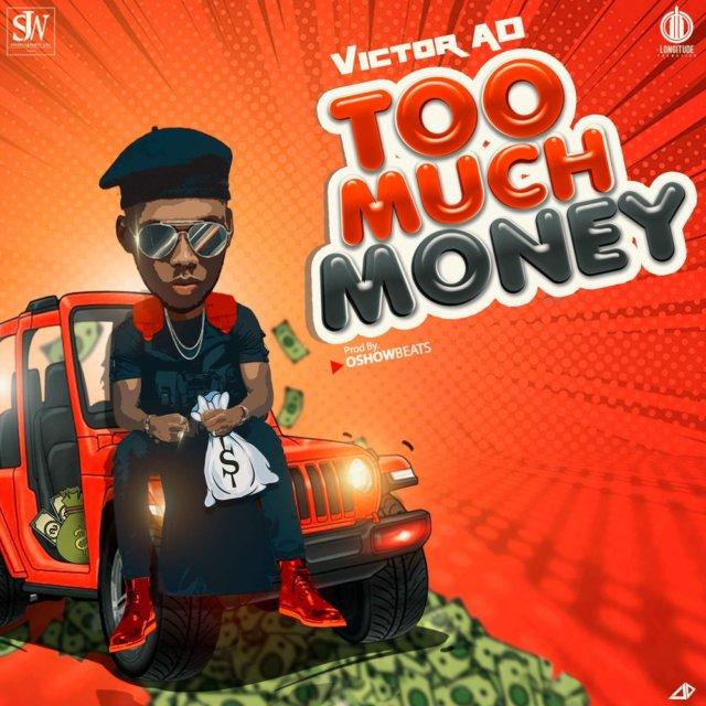 Victor AD – Too Much Money (Prod. by Oshowbeatz)