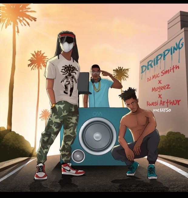 DJ Mic Smith – Dripping ft. Kwesi Arthur & Mugeez (R2Bees)