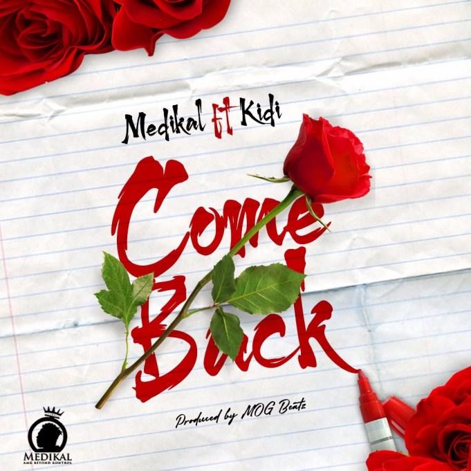 Medikal – Come Back ft. Kidi (Prod By MOG)
